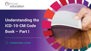 Foundational Coding: Understanding the ICD-10-CM Code Book - Part I