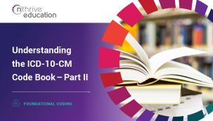 Foundational Coding: Understanding the ICD-10-CM Code Book - Part II