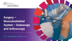Procedural Coding (CPT): Surgery - Musculoskeletal System - Endoscopy and Arthroscopy