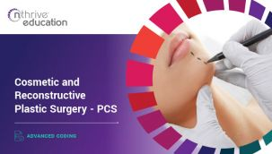 Advanced Coding: Cosmetic and Reconstructive Plastic Surgery - PCS