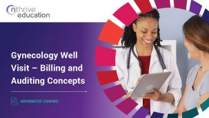 Advanced Coding: Gynecology Well Visit - Billing and Auditing Concepts