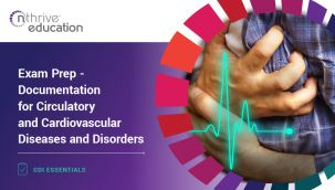CDI Essentials: Exam Prep - Documentation for Circulatory and Cardiovascular Diseases and Disorders