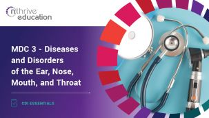 CDI Essentials: MDC 3 - Diseases and Disorders of the Ear, Nose, Mouth, and Throat