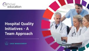 Case Management: Hospital Quality Initiatives - A Team Approach