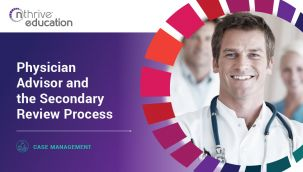 Case Management: Physician Advisor and the Secondary Review Process