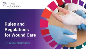 Clinical Revenue Cycle: Rules and Regulations for Wound Care