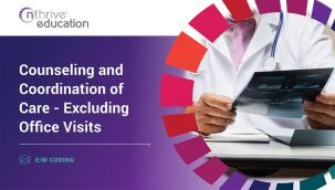 E/M Coding: Counseling and Coordination of Care - Excluding Office Visits