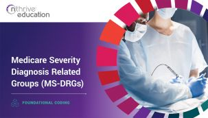 Foundational Coding: Medicare Severity Diagnosis Related Groups (MS-DRGs)