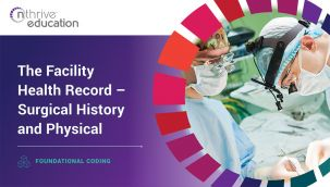 Foundational Coding: The Facility Health Record - Surgical History and Physical