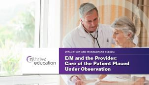 Webinar: Provider - E/M - Care of the Patient Placed Under Observation