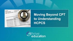 Webinar: Coding - Moving Beyond CPT to Understanding HCPCS