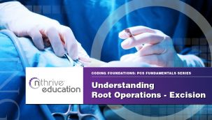 Webinar: Coding - ICD-10-PCS - Understanding Root Operations - Excision
